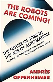 Robots Are Coming : The Future Of Jobs In The Age Of Automation