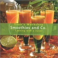 Smoothies & Co : Cooking With A Juicer