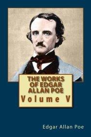 The Works of Edgar Allan Poe: Volume V