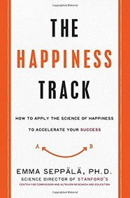 Happiness Track : How To Apply The Science Of Happiness To Accelerate Your Success