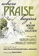 Where Praise Begins: A Worship Choir Collection