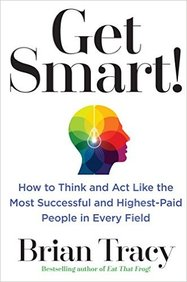 Get Smart : How To Think And Act Like The Most Successful And Highest