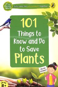 101 Things To Know & Do : Let'S Save Plants