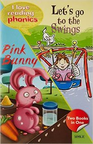Lets  Go  To  The Swings & Pink Bunny : I Love Reading  Phonics  Level 2  Two Books In One