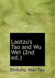 Laotzu's Tao and Wu Wei (2nd Ed.)