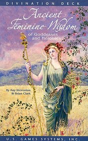 Ancient Feminine Wisdom: Of Goddesses And Heroines (Divination Deck)