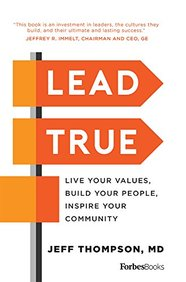 Lead True : Live Your Values Build Your People Inspire Your Community