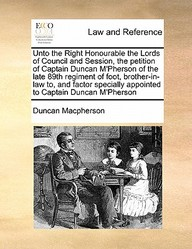 Unto The Right Honourable The Lords Of Council And Session, The Petition Of Captain Duncan M'pherson Of The Late 89th Regiment O