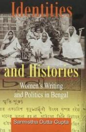 Identities & Histories : Womens Writing & Politics In Bengal