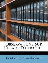 Observations Sur L'Iliade D'Hom Re...