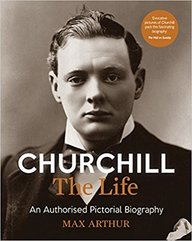 Churchill : The Life An Authorised Pictorial Biography