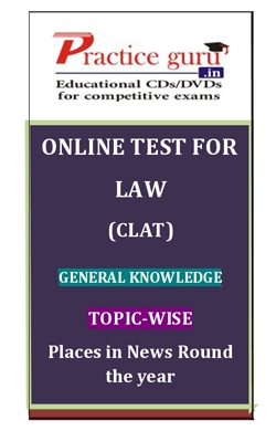 Online Test for Law: CLAT: General Knowledge: Topic-Wise: Places in News Round the year