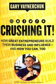 Crushing It : How Great Entrepreneurs Build Their Business And Influence And How You Can Too