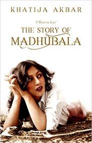 I Want To Live : The Story Of Madhubala