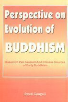 Perspectives on evolution of Buddhism: An analysis of the Chinese Buddhist texts : papers based on Chinese, Pali and Sanskrit sources of early Buddhism