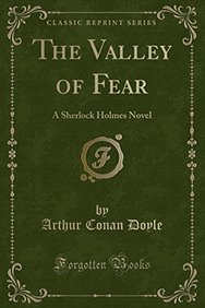 The Valley of Fear: A Sherlock Holmes Novel (Classic Reprint)