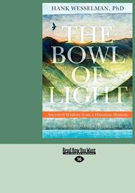 The Bowl of Light: Ancestral Wisdom from a Hawaiian Shaman (Large Print 16pt)