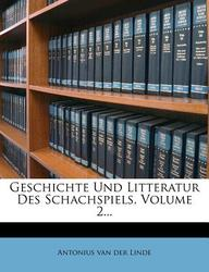 Geschichte Und Litteratur Des Schachspiels, Volume 2...
