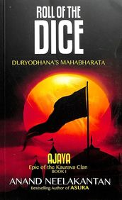 Roll Of The Dice : Ajaya Epic Of The Kaurava Clan Book 1