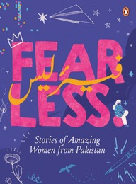 Fearless : Stories Of Amazing Women From Pakistan