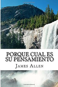 Porque Cual Es Su Pensamiento: As A Man Thinketh Translated Into Spanish (Spanish Edition)