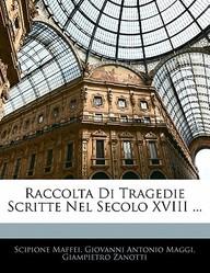 Raccolta Di Tragedie Scritte Nel Secolo XVIII ...