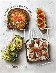 Better On Toast : 70 Irresistible Recipes