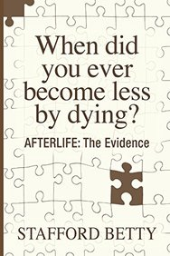 When Did You Ever Become Less By Dying Afterlife : The Evidence