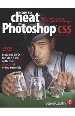 How to Cheat in Photoshop CS5: The Art of Creating Realistic Photomontages [With DVD]