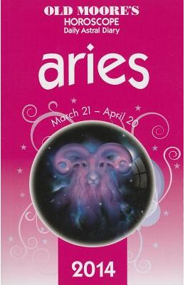 Old Moore's Horoscope and Astral Diary: Aries: March 21-April 20