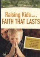 Raising Kids With A Faith That Lasts (Essentials Of Parenting)