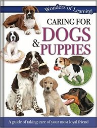 Wonders Of Learning Caring For Dogs & Puppies : A Guide Of Taking Care Of Your Most Loyal Friend