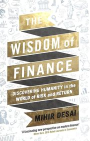 Wisdom Of Finance : Discovering Humanity In The World Of Risk And Return