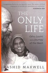 Only Life : Osho Laxmi And A Journey Of The Heart