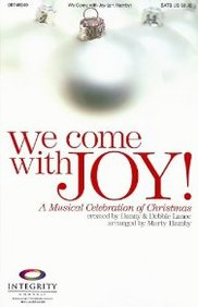We Come With Joy!: A Musical Celebration Of Christmas: Satb