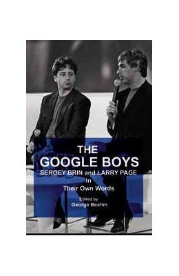 Google Boys : Sergey Brin And Larry Page In Their Own Words