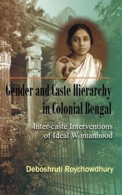 Gender & Caste Hierarchy In Colonial Bengal : Inter Caste Interventions Of Ideal Womanhood