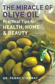 Miracle Of Olive Oil : Practical Tips For Health Home & Beauty