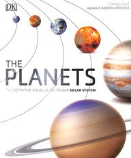 The Planets : The Definitive Visual Guide To Our Solar System