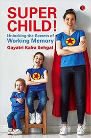 Super Child : Unlocking The Secrets Of Working Memory