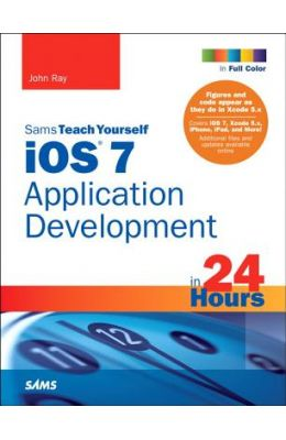 Sams Teach Yourself: iOS 7 Application Development in 24 hours