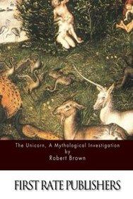 The Unicorn, a Mythological Investigation
