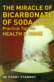 Miracle Of Bicarbonate Of Soda : Practical Tips For Health & Home