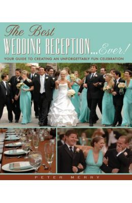The Best Wedding Reception... Ever!: Your Guide to Creating an Unforgettably Fun Celebration