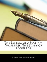 The Letters of a Solitary Wanderer: The Story of Edouarda