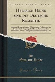 Heinrich Heine und die Deutsche Romantik: Inaugural-Dissertation zur Erlangung der Philosophischen Doctorwürde Vorgelegt der Hohen Philosophischen ... I. Br (Classic Reprint) (German Edition)