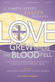Love Grew Where the Blood Fell Choral Book (Simple Series)
