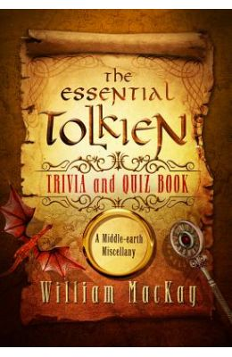 The Essential Tolkien Trivia and Quiz Book: A Middle-Earth Miscellany