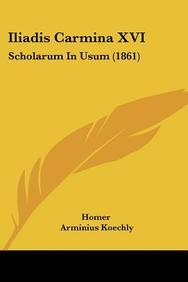 Iliadis Carmina XVI: Scholarum in Usum (1861)