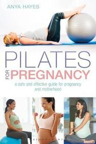 Pilates For Pregnancy  : A Safe And Effective Guide For Pregnancy And Motherhood